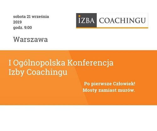 Pierwsza ogólnopolska konferencja Izby Coachingu z okazji 10 lecia jej istnienia - Warszawa, wrzesień 2019r.